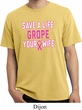 Mens Breast Cancer Shirt Grope Your Wife Pigment Dyed Tee T-Shirt