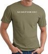 No Soup For You T-shirt - Adult Army Green Tee