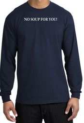 No Soup For You T-shirt - Adult Long Sleeve Navy Tee