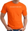 No Soup For You T-shirt - Adult Orange Tee