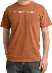 No Soup For You T-shirt - Adult Pigment Dyed Burnt Orange Tee