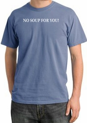 No Soup For You T-shirt - Adult Pigment Dyed Night Blue Tee
