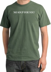 No Soup For You T-shirt - Adult Pigment Dyed OliveTee