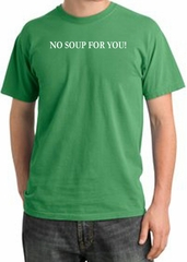 No Soup For You T-shirt - Adult Pigment Dyed Piper GreenTee