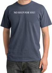No Soup For You T-shirt - Adult Pigment Dyed Scotland Blue Tee