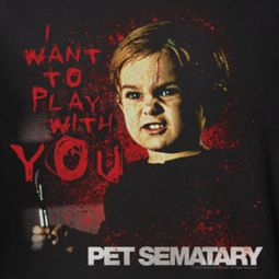 Pet Sematary I Want To Play Shirts