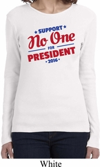 Presidential Election Shirt No One For President Ladies Long Sleeve
