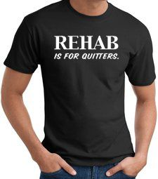 Rehab Is For Quitters Funny Adult T-shirt Tee Shirt