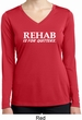 Rehab Is For Quitters Ladies Dry Wicking Long Sleeve Shirt