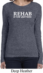 Rehab Is For Quitters Ladies Long Sleeve Shirt