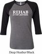 Rehab Is For Quitters Ladies Raglan Shirt
