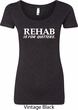 Rehab Is For Quitters Ladies Scoop Neck Shirt