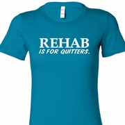 Rehab Is For Quitters Ladies Shirts