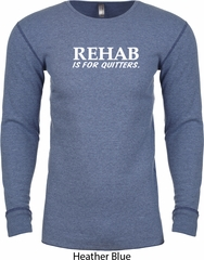 Rehab Is For Quitters Long Sleeve Thermal Shirt