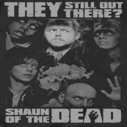 Shaun Of The Dead Still Out There Shirts
