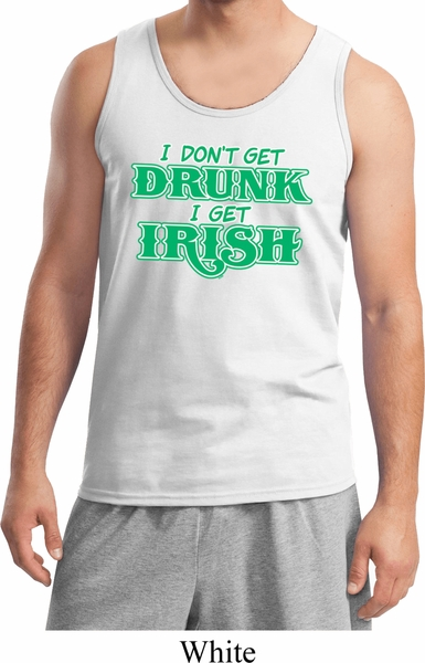 8328349c1 St Patricks Day I Don't Get Drunk Tank Top - St Patricks Day I Don't ...