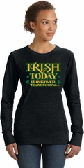 St Patricks Day Irish Today Hungover Ladies Sweatshirt