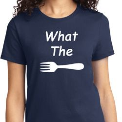 What the Fork WTF Ladies Shirts