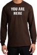 YOU ARE HERE Funny Novelty Adult Long Sleeve T-Shirt - Brown