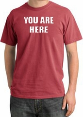 YOU ARE HERE Funny Novelty Adult Pigment Dyed T-Shirt - Dashing Red
