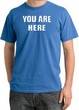 YOU ARE HERE Funny Novelty Adult Pigment Dyed T-Shirt - Medium Blue
