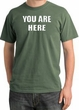YOU ARE HERE Funny Novelty Adult Pigment Dyed T-Shirt - Olive