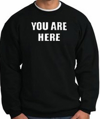 YOU ARE HERE Funny Novelty Adult Sweatshirt - Black