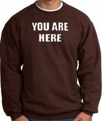 YOU ARE HERE Funny Novelty Adult Sweatshirt - Brown