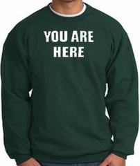 YOU ARE HERE Funny Novelty Adult Sweatshirt - Dark Green