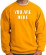 YOU ARE HERE Funny Novelty Adult Sweatshirt - Gold