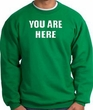 YOU ARE HERE Funny Novelty Adult Sweatshirt - Kelly Green