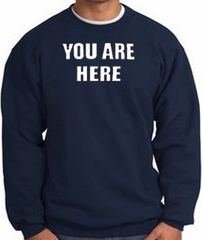 YOU ARE HERE Funny Novelty Adult Sweatshirt - Navy