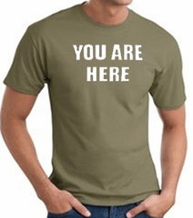 YOU ARE HERE Funny Novelty Adult T-shirt - Olive