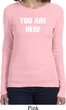You Are Here Ladies Long Sleeve Shirt