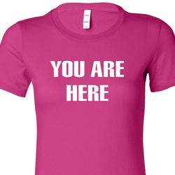 You Are Here Ladies Shirts