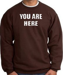 YOU ARE HERE Sweatshirts
