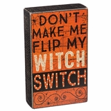 "Decorative Box Sign - ""Flip My Witch Switch.. Box Sign"""