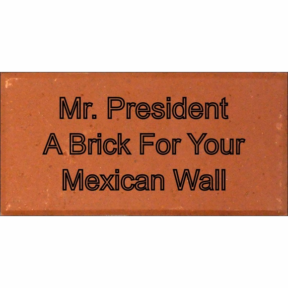 Border Wall Brick - A Brick For Your Wall Mr. President