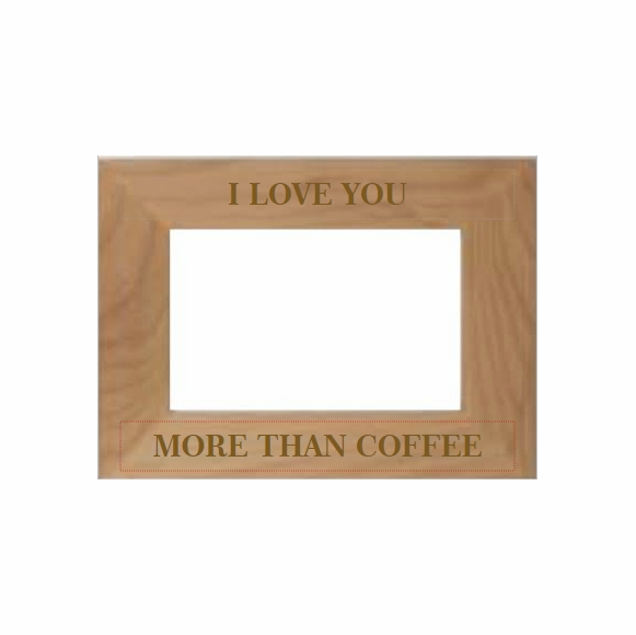 I Love You More Than Coffee Picture Frame
