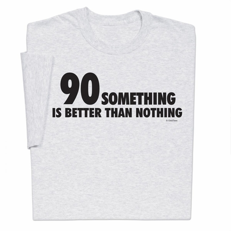 90 Somethings Better T-shirt