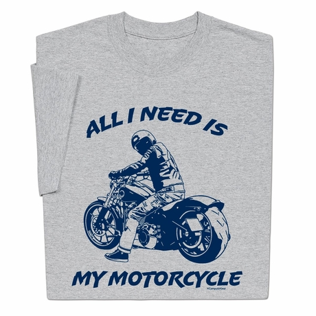 All I Need Is My Motorcycle T-shirt