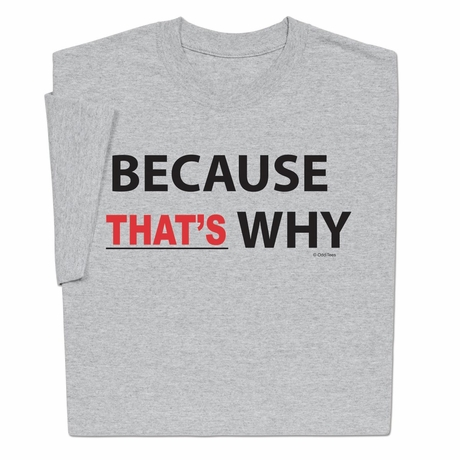 Because Thats Why T-shirt