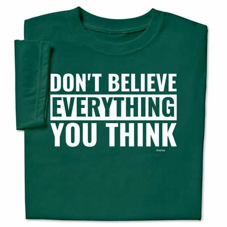 Believe Everything You Think T-Shirt
