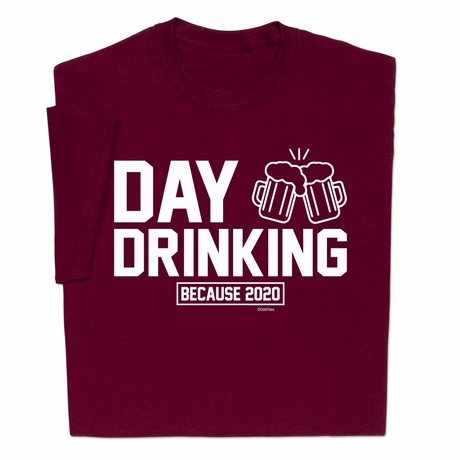 Day Drinking Because 2020 T-Shirt