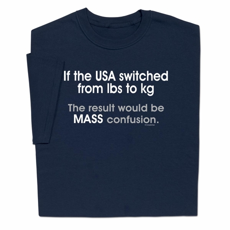 Funny US Switched From lbs to kg Mass Confusion T-shirt