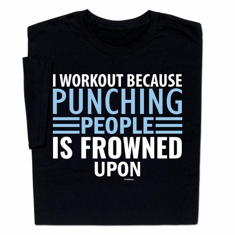 I Workout Because Punching People Is Frowned Upon T-shirt