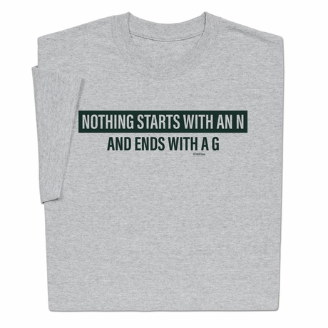 Nothing Starts With An N T-Shirt