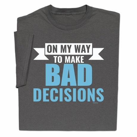 On My Way To Making Bad Decisions T-Shirt