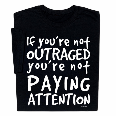 Outraged Pay Attention T-shirt