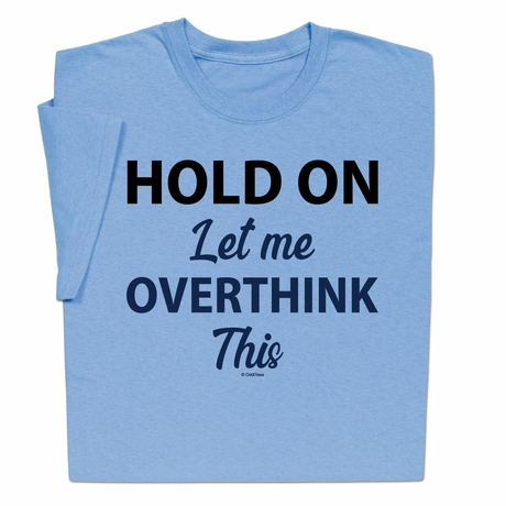 Overthink This T-Shirt